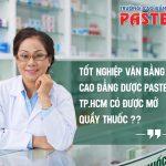 Học Văn bằng 2 Cao đẳng Dược Pasteur TPHCM có được mở quầy thuốc?