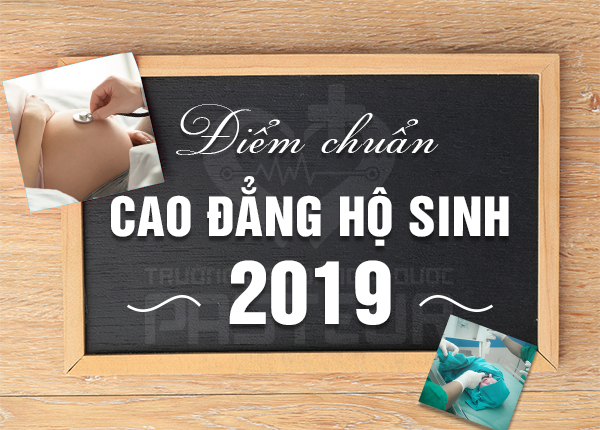 Điểm chuẩn Cao đẳng Hộ sinh năm 2019