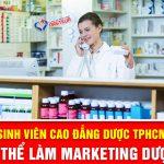 Sinh viên Cao đẳng Dược TPHCM có thể làm Marketing Dược không?