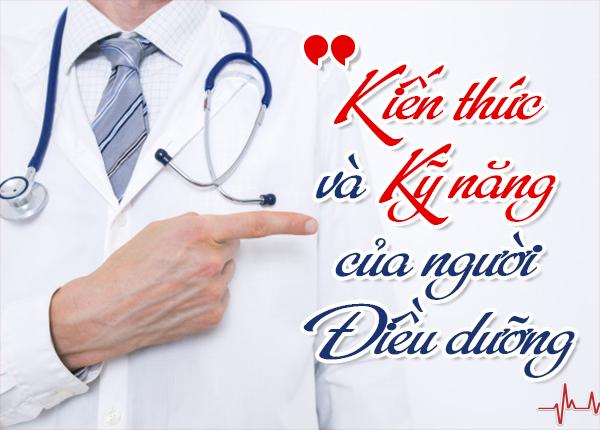 Những kiến thức và kỹ năng cần có để trở thành Điều dưỡng giỏi
